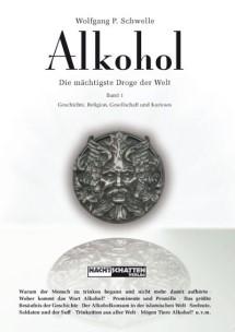 Alkohol – Die mächtigste Droge der Welt - Band 1 Geschichte, Religion, Gesellschaft und Kurioses