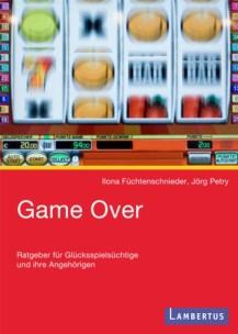 Game Over – Ratgeber für Glücksspielsüchtige und deren Angehörige