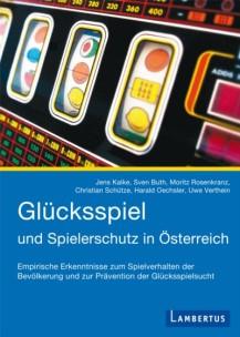 Glücksspiel und Spielerschutz in Österreich – Empirische Erkenntnisse zum Spielverhalten der Bevölkerung und zur Prävention der Glücksspielsucht