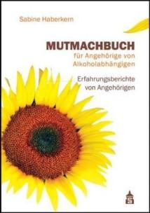 Mutmachbuch für Angehörige von Alkoholabhängigen – Erfahrungsberichte von Angehörigen