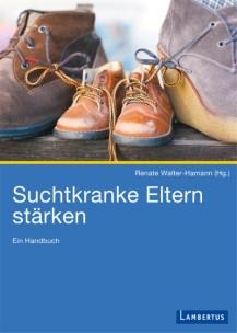 Suchtkranke Eltern stärken – Ein Handbuch